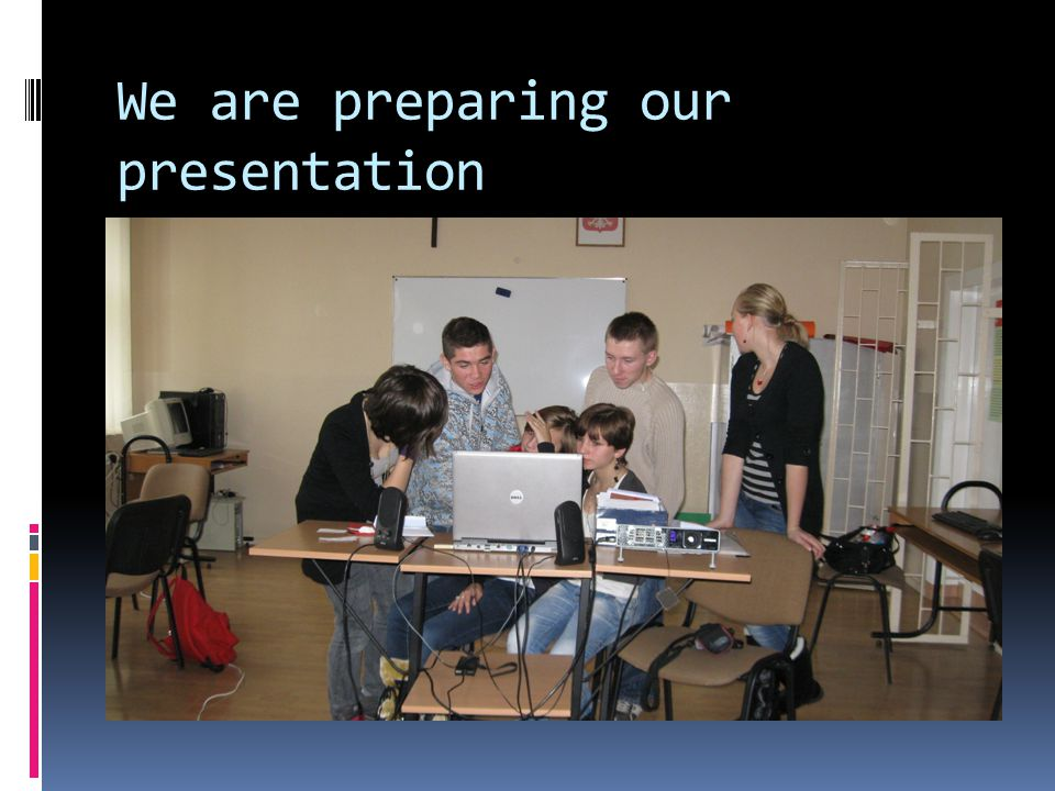 We are preparing our presentation