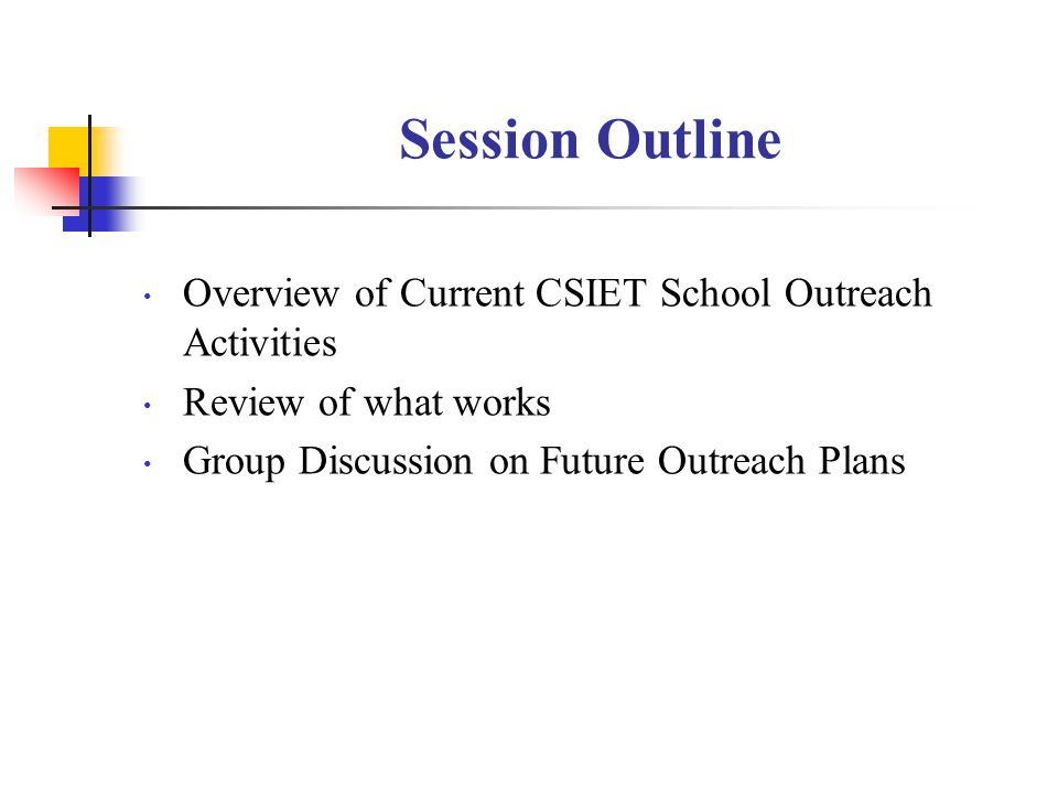 Session Outline Overview of Current CSIET School Outreach Activities Review of what works Group Discussion on Future Outreach Plans
