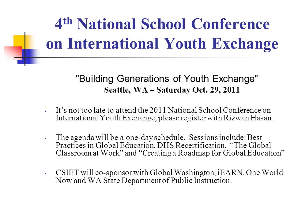 4 th National School Conference on International Youth Exchange Building Generations of Youth Exchange Seattle, WA – Saturday Oct.