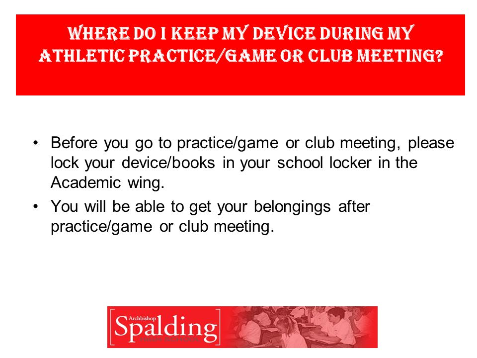 Where do I keep my device during my athletic practice/game or club meeting.