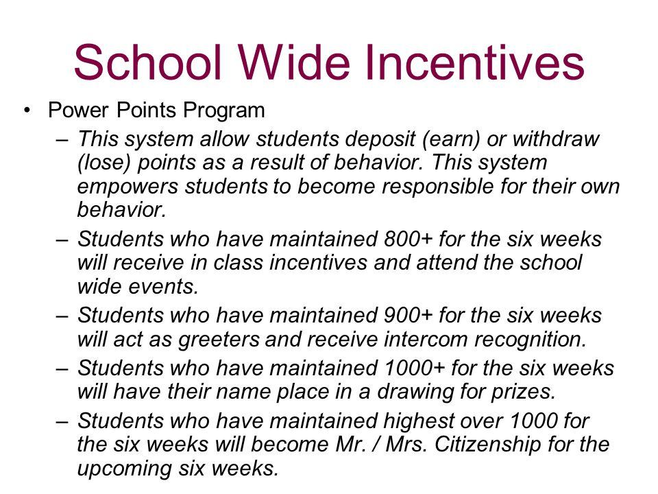 School Wide Incentives Power Points Program –This system allow students deposit (earn) or withdraw (lose) points as a result of behavior. This system