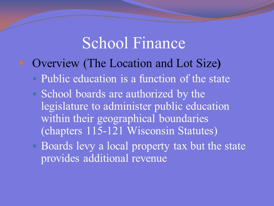 School Finance  Overview (The Location and Lot Size)  Public education is a function of the state  School boards are authorized by the legislature