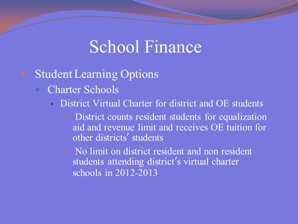 School Finance  Student Learning Options  Charter Schools  District Virtual Charter for district and OE students  District counts resident student