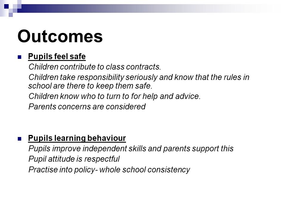 Outcomes Pupils feel safe Children contribute to class contracts.