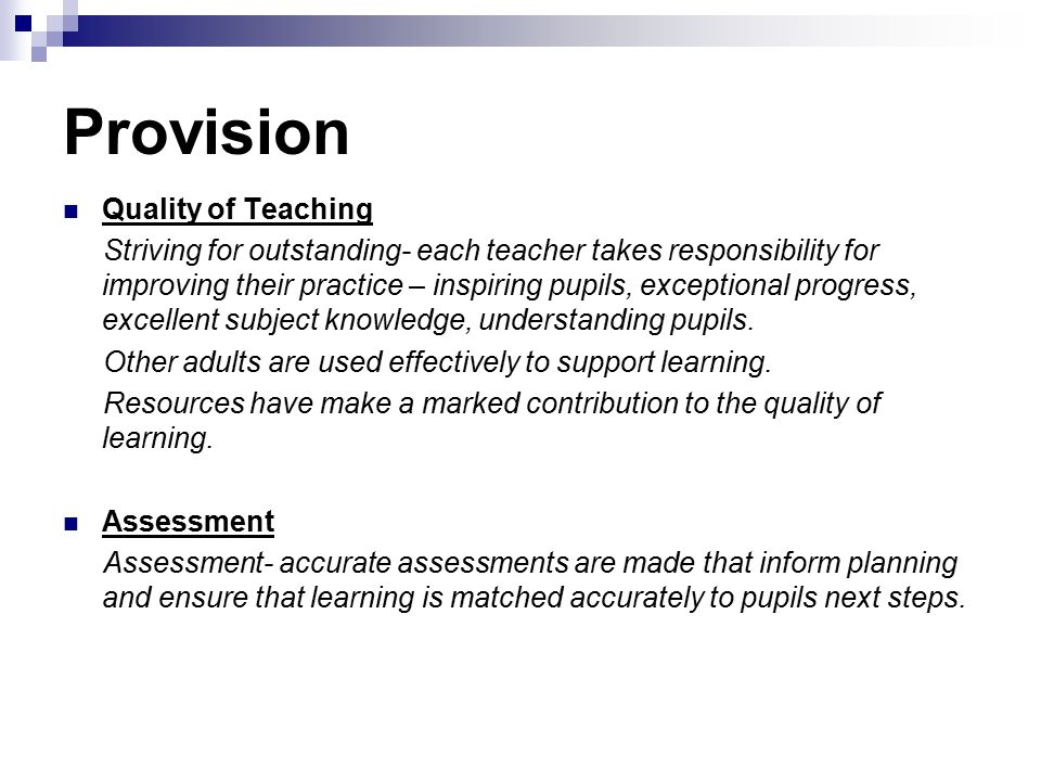 Provision Quality of Teaching Striving for outstanding- each teacher takes responsibility for improving their practice – inspiring pupils, exceptional progress, excellent subject knowledge, understanding pupils.