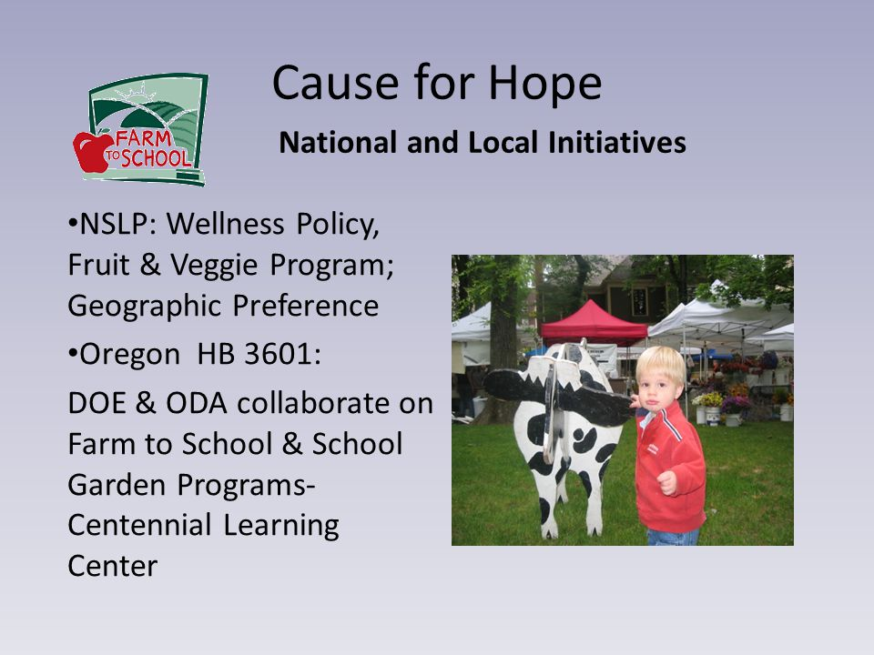 Cause for Hope NSLP: Wellness Policy, Fruit & Veggie Program; Geographic Preference Oregon HB 3601: DOE & ODA collaborate on Farm to School & School G