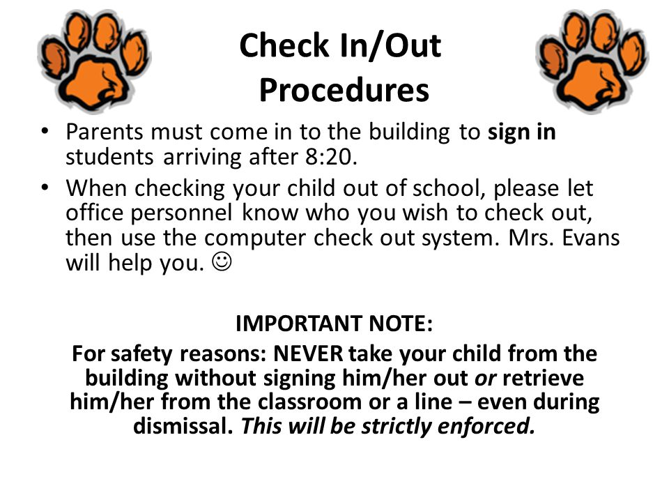 Check In/Out Procedures Parents must come in to the building to sign in students arriving after 8:20.