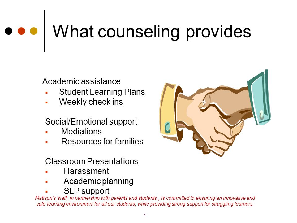 What counseling provides Academic assistance  Student Learning Plans  Weekly check ins Social/Emotional support  Mediations  Resources for familie