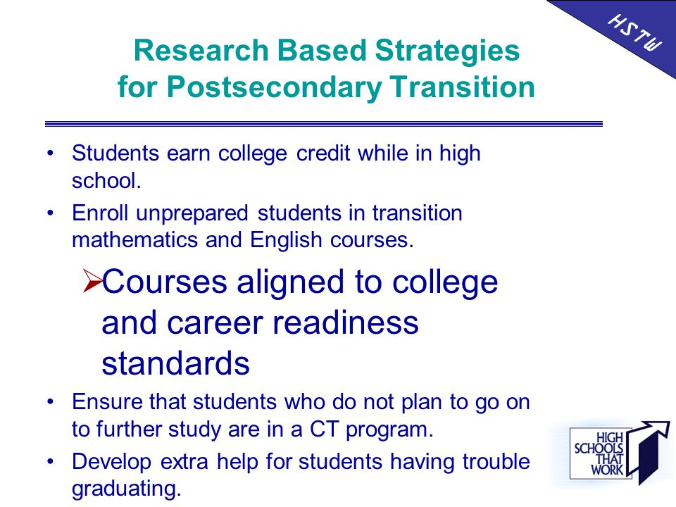 Research Based Strategies for Postsecondary Transition Students earn college credit while in high school.