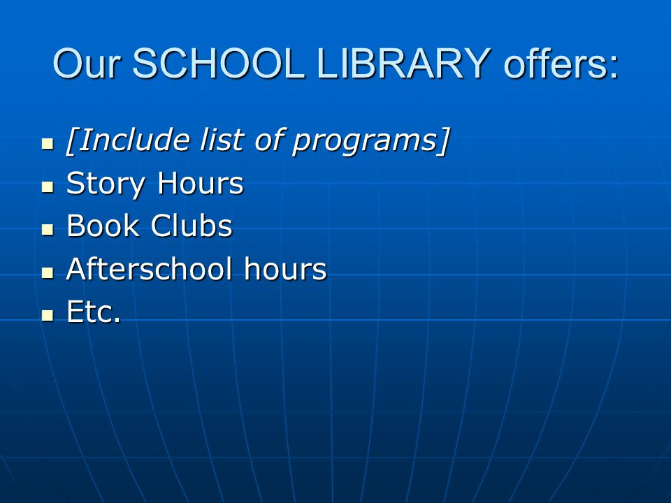 Our SCHOOL LIBRARY offers: [Include list of programs] [Include list of programs] Story Hours Story Hours Book Clubs Book Clubs Afterschool hours Afterschool hours Etc.
