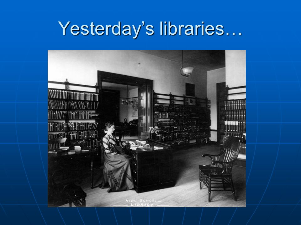 Are not like TODAY'S SCHOOL LIBRARIES.