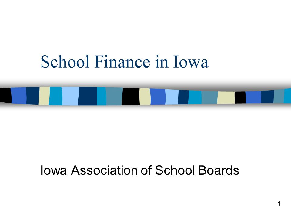 1 School Finance in Iowa Iowa Association of School Boards