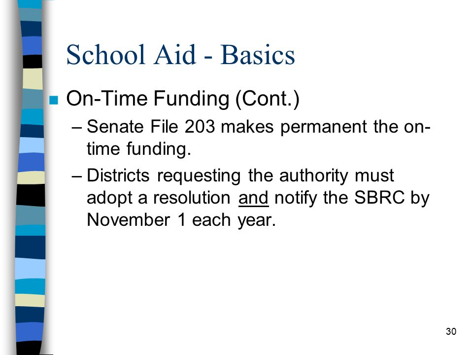 30 School Aid - Basics n On-Time Funding (Cont.) –Senate File 203 makes permanent the on- time funding.