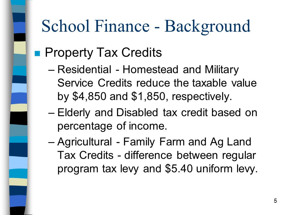 5 School Finance - Background n Property Tax Credits –Residential - Homestead and Military Service Credits reduce the taxable value by $4,850 and $1,850, respectively.