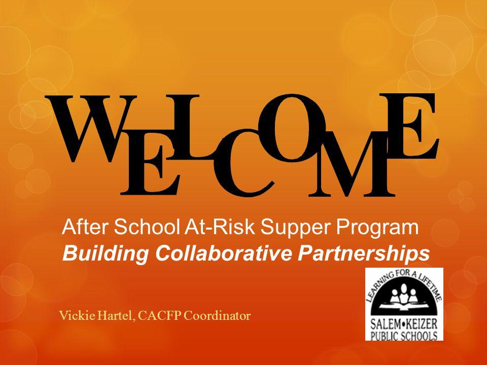 After School At-Risk Supper Program Building Collaborative Partnerships Vickie Hartel, CACFP Coordinator