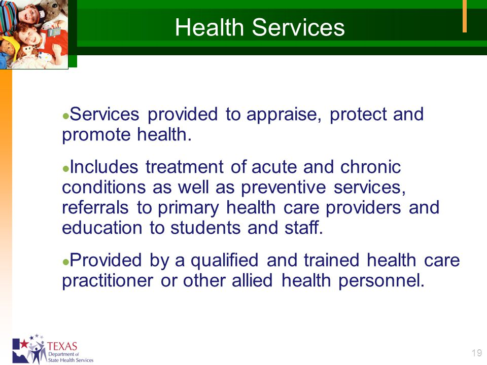 19 Health Services l Services provided to appraise, protect and promote health.