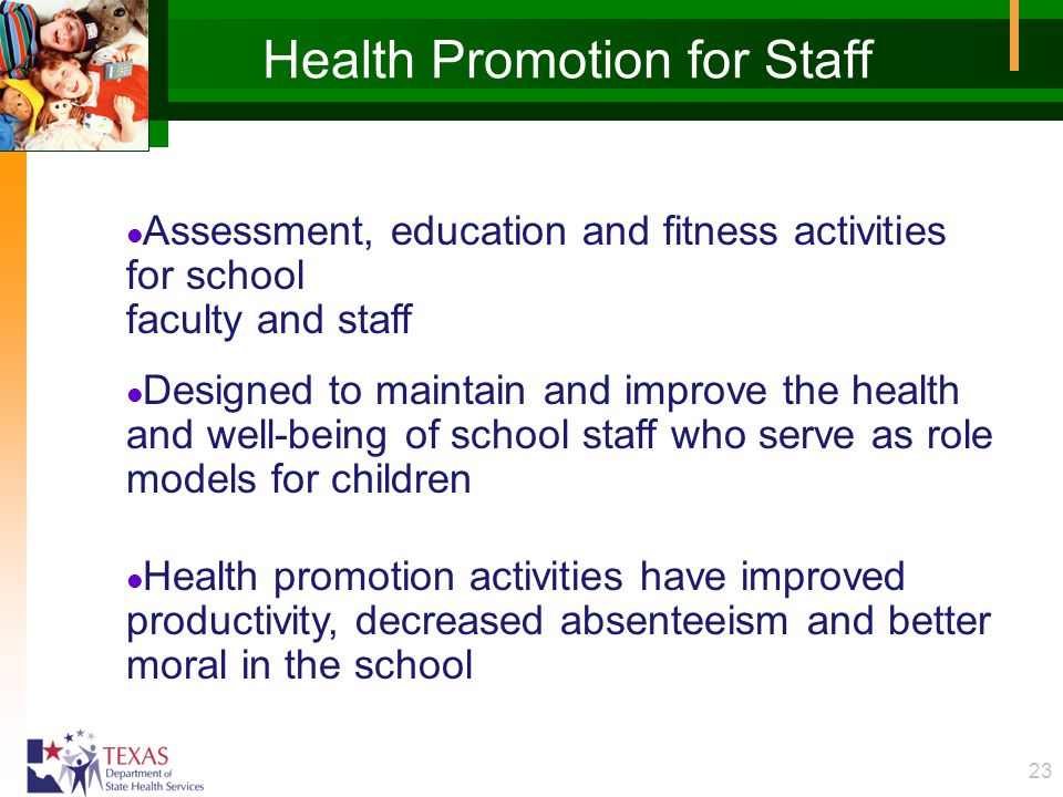 23 Health Promotion for Staff l Assessment, education and fitness activities for school faculty and staff l Designed to maintain and improve the healt