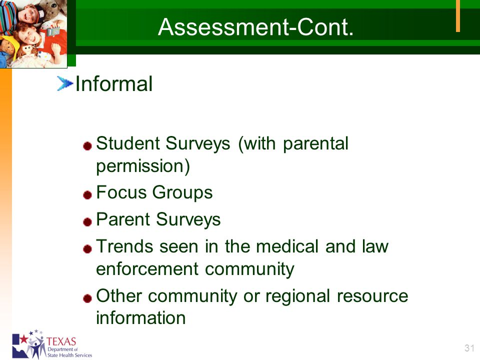 31 Assessment-Cont. Informal Student Surveys (with parental permission) Focus Groups Parent Surveys Trends seen in the medical and law enforcement com