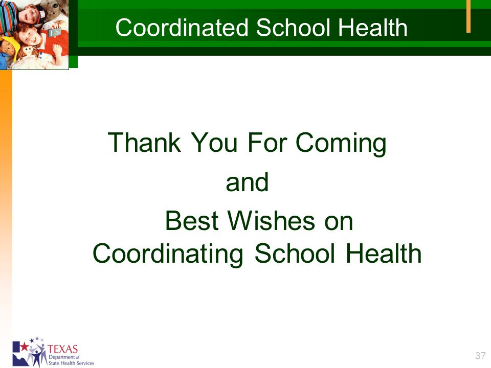 37 Coordinated School Health Thank You For Coming and Best Wishes on Coordinating School Health