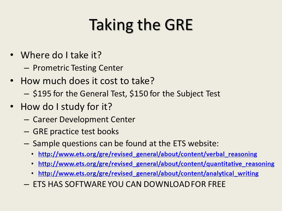 Taking the GRE Where do I take it. – Prometric Testing Center How much does it cost to take.