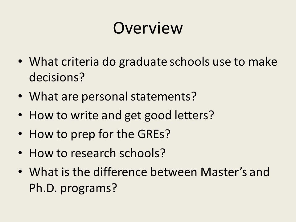 Overview What criteria do graduate schools use to make decisions.