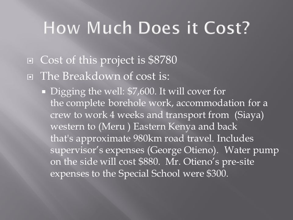  Cost of this project is $8780  The Breakdown of cost is:  Digging the well: $7,600.