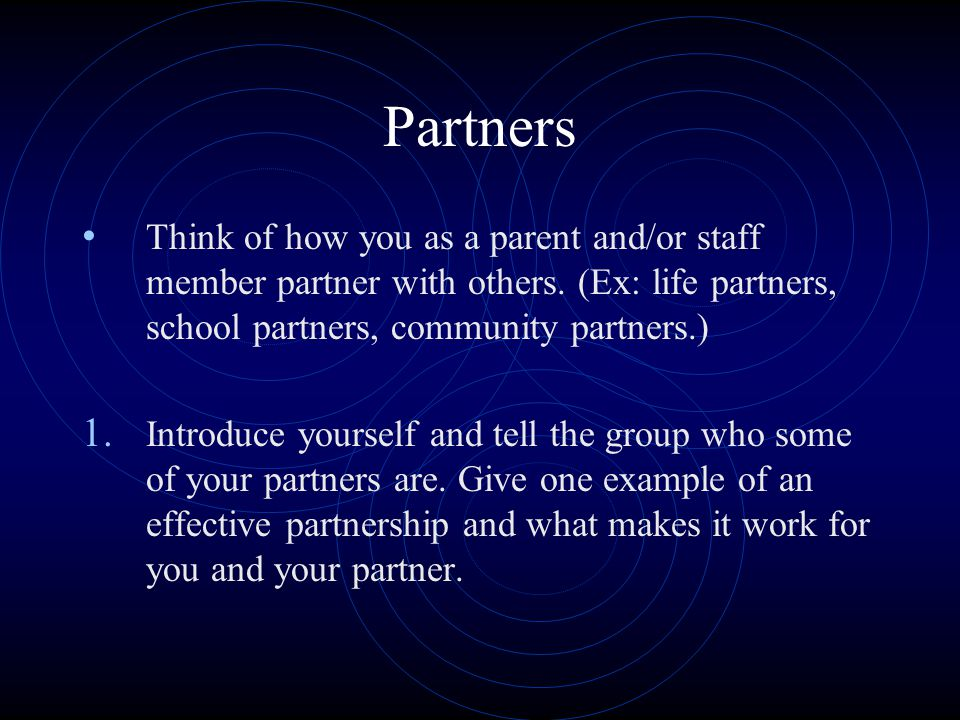 Partners Think of how you as a parent and/or staff member partner with others.