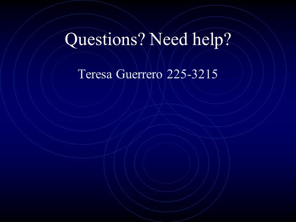 Questions Need help Teresa Guerrero 225-3215