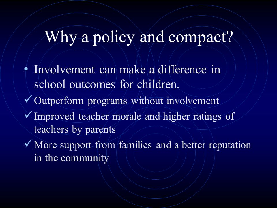 Why a policy and compact. Involvement can make a difference in school outcomes for children.