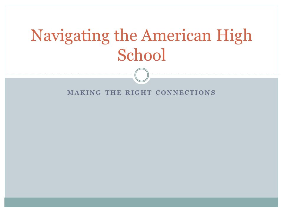 MAKING THE RIGHT CONNECTIONS Navigating the American High School