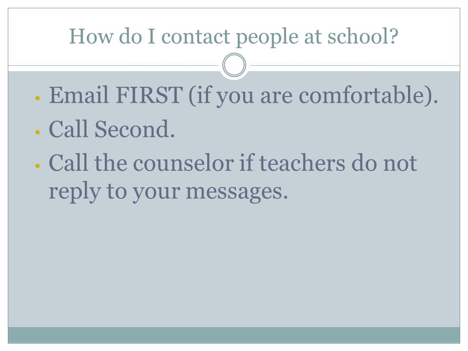 How do I contact people at school. Email FIRST (if you are comfortable).