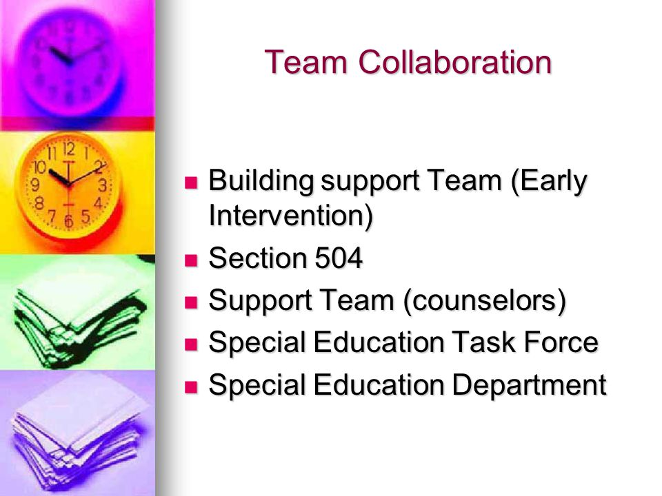 Team Collaboration Building support Team (Early Intervention) Building support Team (Early Intervention) Section 504 Section 504 Support Team (counselors) Support Team (counselors) Special Education Task Force Special Education Task Force Special Education Department Special Education Department