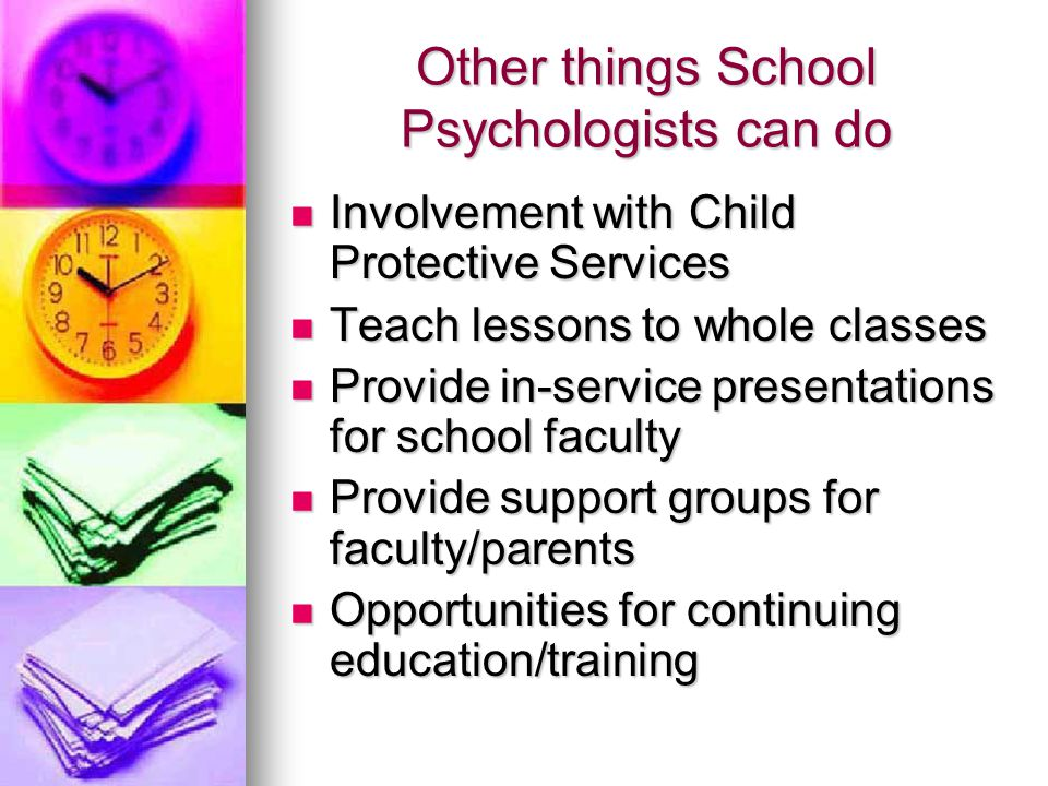 Other things School Psychologists can do Involvement with Child Protective Services Involvement with Child Protective Services Teach lessons to whole