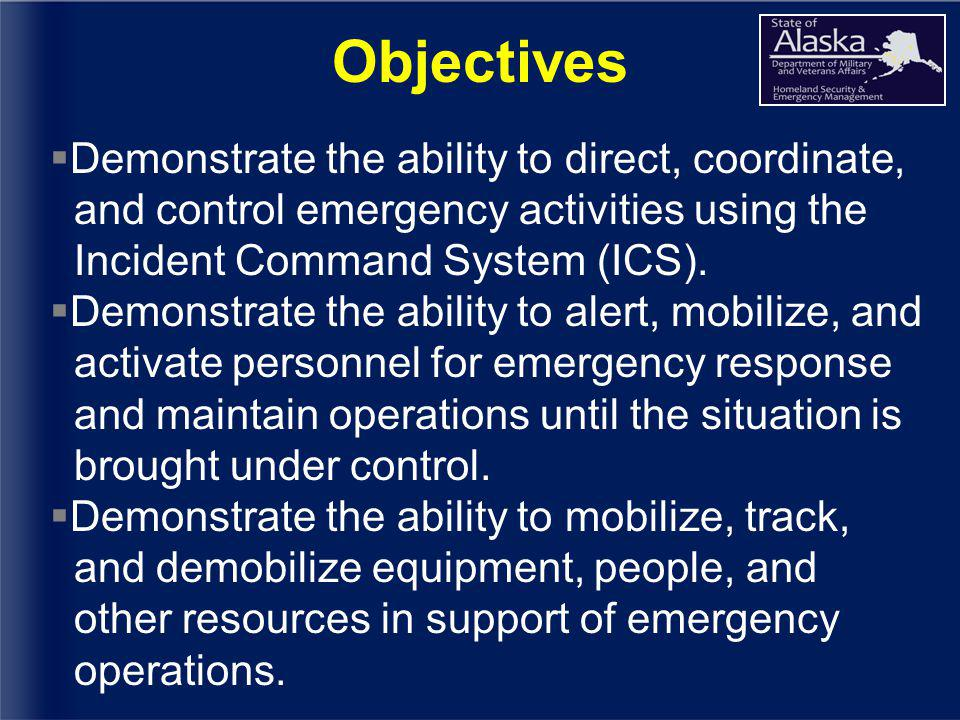 Objectives  Demonstrate the ability to direct, coordinate, and control emergency activities using the Incident Command System (ICS).