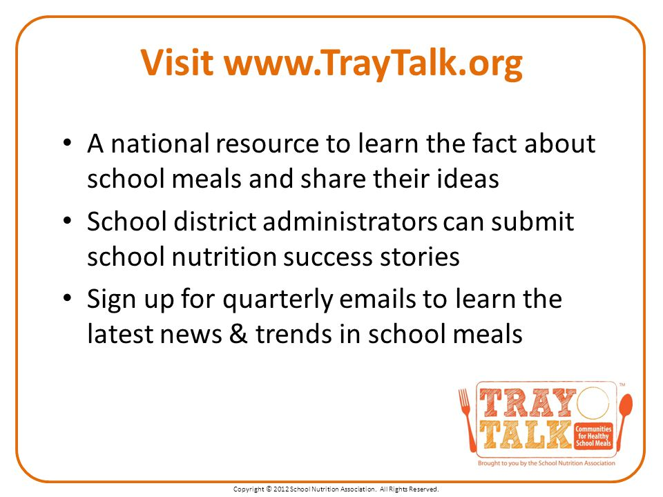Visit www.TrayTalk.org A national resource to learn the fact about school meals and share their ideas School district administrators can submit school
