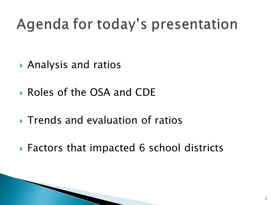  Analysis and ratios  Roles of the OSA and CDE  Trends and evaluation of ratios  Factors that impacted 6 school districts 2