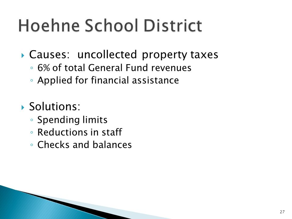  Causes: uncollected property taxes ◦ 6% of total General Fund revenues ◦ Applied for financial assistance  Solutions: ◦ Spending limits ◦ Reduction