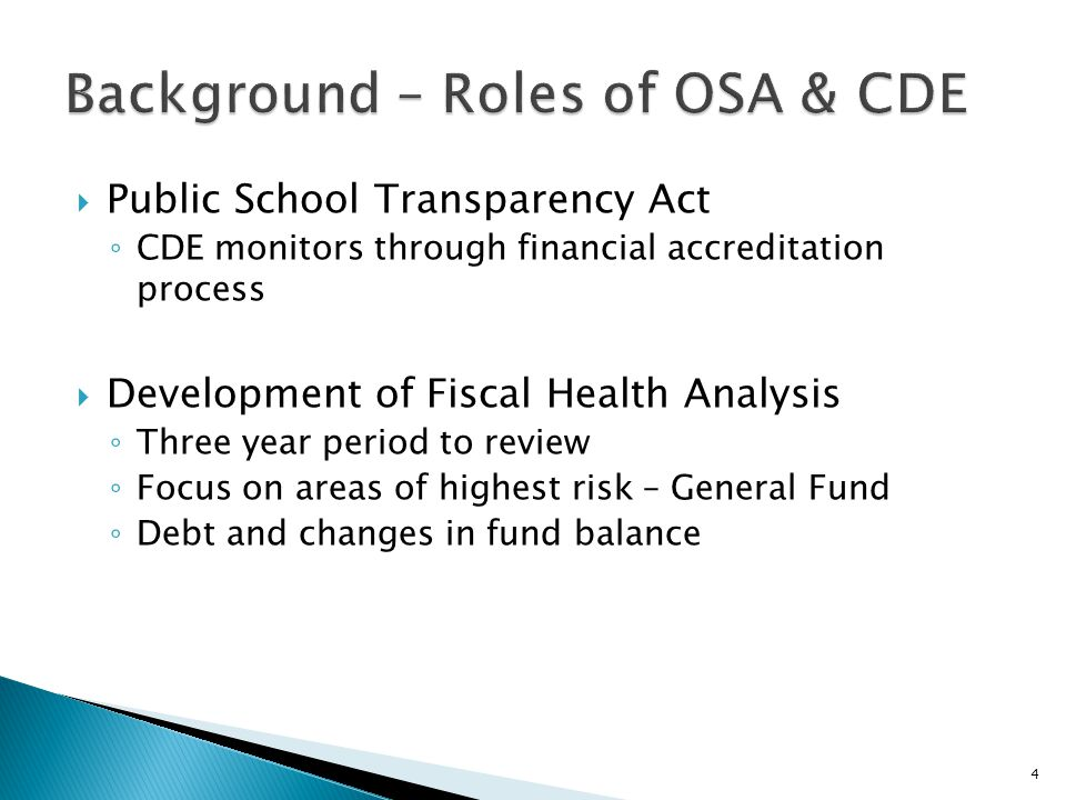  Public School Transparency Act ◦ CDE monitors through financial accreditation process  Development of Fiscal Health Analysis ◦ Three year period to