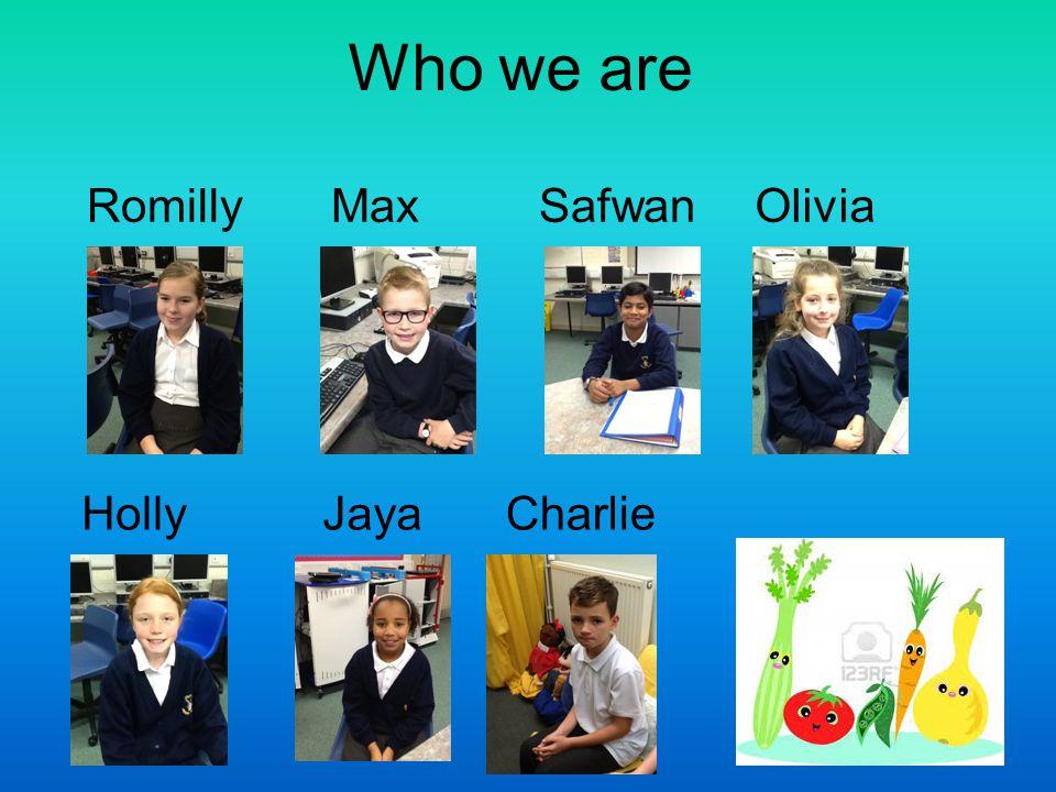 Who we are RomillyMaxSafwanOlivia HollyJayaCharlie