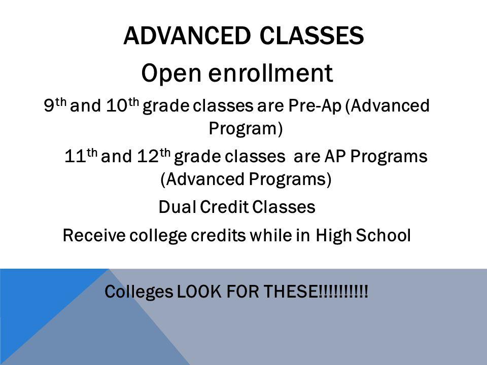 ADVANCED CLASSES Open enrollment 9 th and 10 th grade classes are Pre-Ap (Advanced Program) 11 th and 12 th grade classes are AP Programs (Advanced Pr