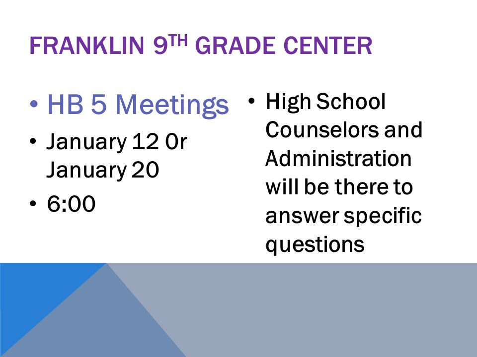 FRANKLIN 9 TH GRADE CENTER HB 5 Meetings January 12 0r January 20 6:00 High School Counselors and Administration will be there to answer specific ques