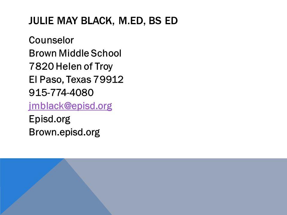 JULIE MAY BLACK, M.ED, BS ED Counselor Brown Middle School 7820 Helen of Troy El Paso, Texas 79912 915-774-4080 jmblack@episd.org Episd.org Brown.epis