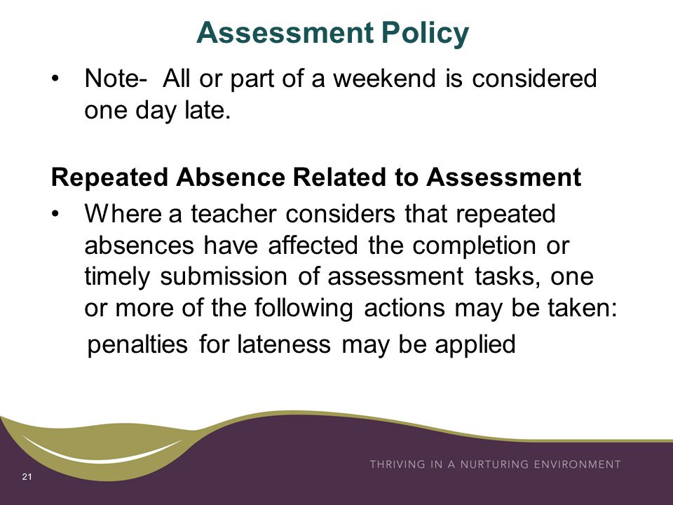 Assessment Policy Note- All or part of a weekend is considered one day late.