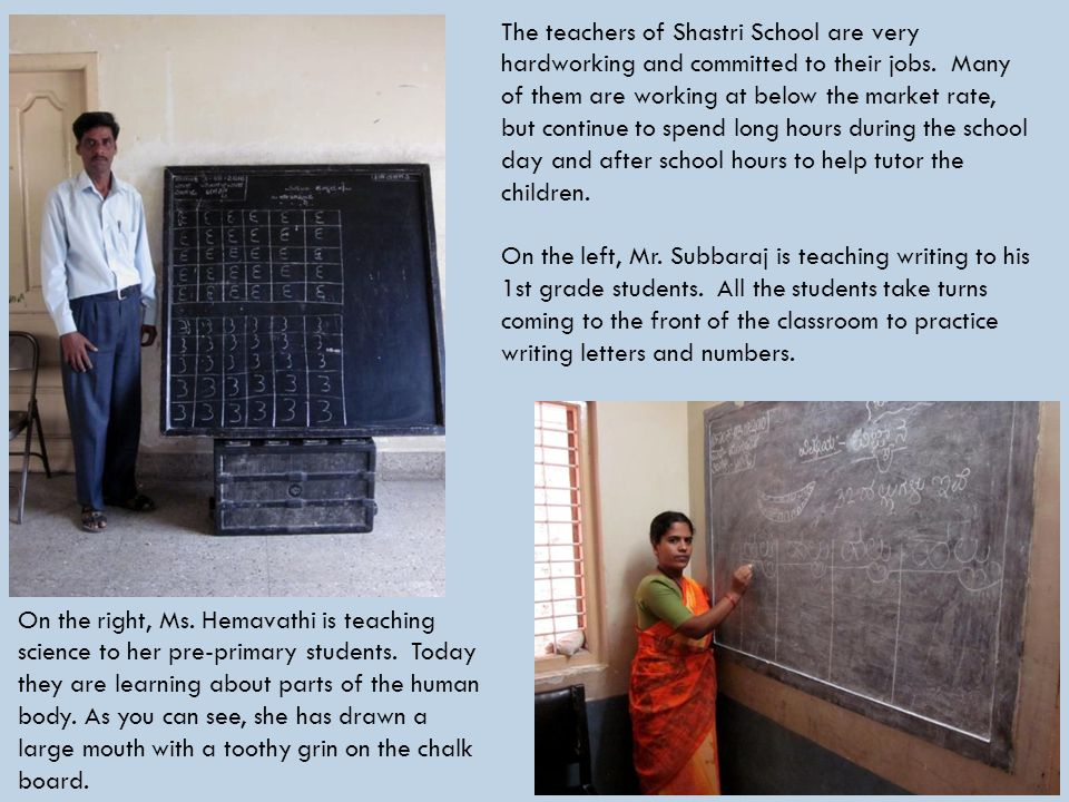 The teachers of Shastri School are very hardworking and committed to their jobs.