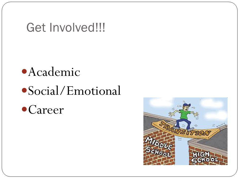 Get Involved!!! Academic Social/Emotional Career