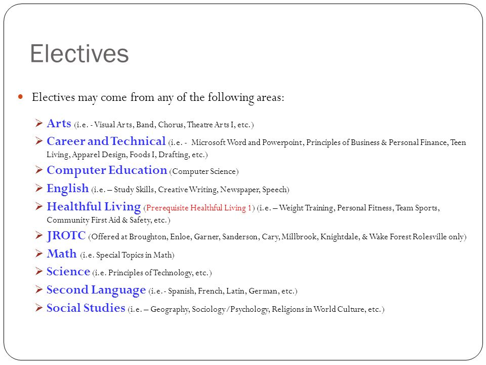 Electives Electives may come from any of the following areas:  Arts (i.e.