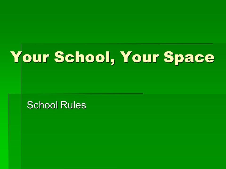 Your School, Your Space School Rules