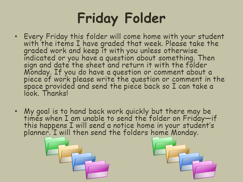 Friday Folder Every Friday this folder will come home with your student with the items I have graded that week. Please take the graded work and keep i