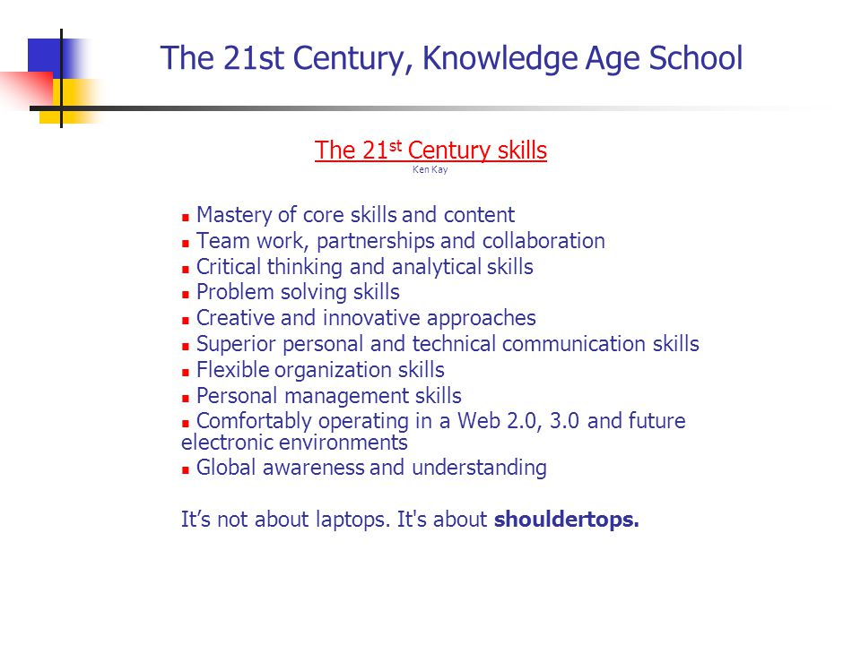 The 21st Century, Knowledge Age School Why can't the schools just change to meet the new needs.