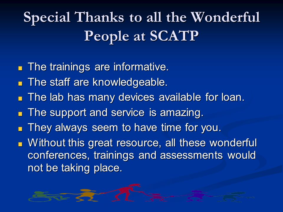 Special Thanks to all the Wonderful People at SCATP The trainings are informative.